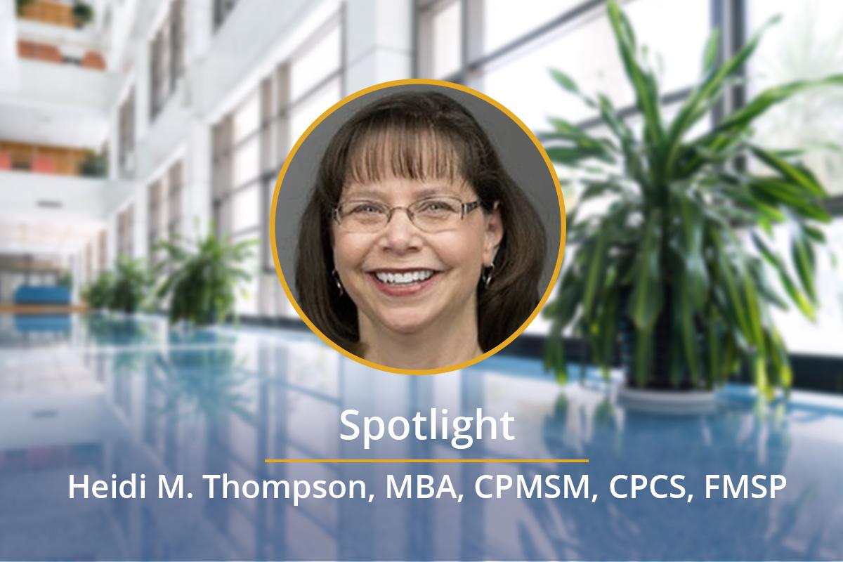 Spotlight on:  Heidi M. Thompson, MBA, CPMSM, CPCS, FMSP